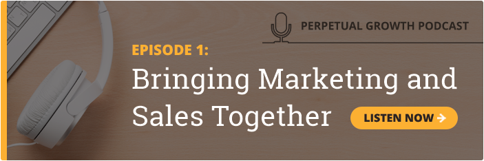 Perpetual Growth Podcast: Episode 1 - Bringing Marketing and Sales Together